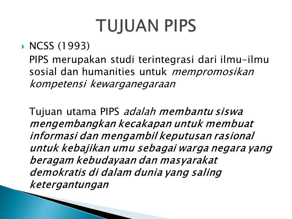 TUJUAN PIPS NCSS (1993) PIPS merupakan studi terintegrasi dari ilmu-ilmu sosial dan humanities untuk mempromosikan kompetensi kewarganegaraan.