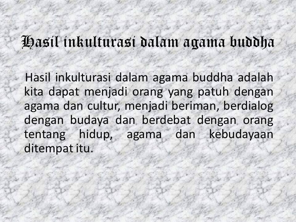 Hasil inkulturasi dalam agama buddha