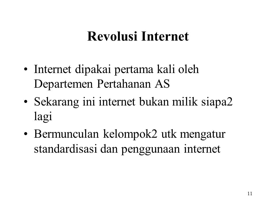 Revolusi Internet Internet dipakai pertama kali oleh Departemen Pertahanan AS. Sekarang ini internet bukan milik siapa2 lagi.