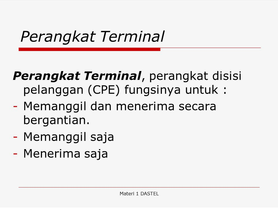 Perangkat Terminal Perangkat Terminal, perangkat disisi pelanggan (CPE) fungsinya untuk : Memanggil dan menerima secara bergantian.