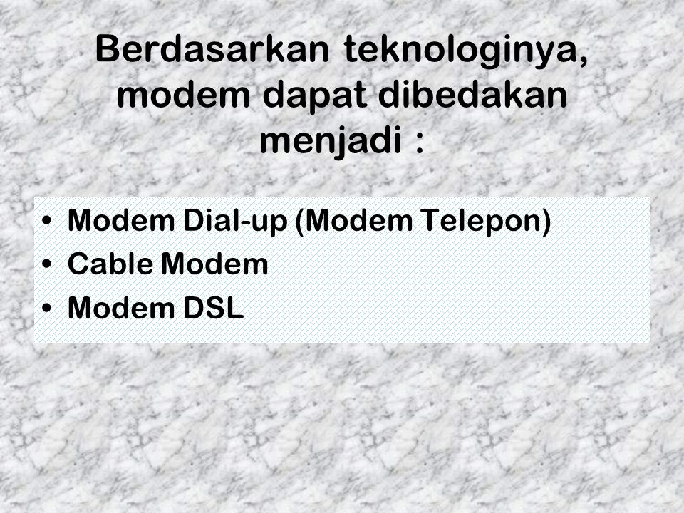 Berdasarkan teknologinya, modem dapat dibedakan menjadi :
