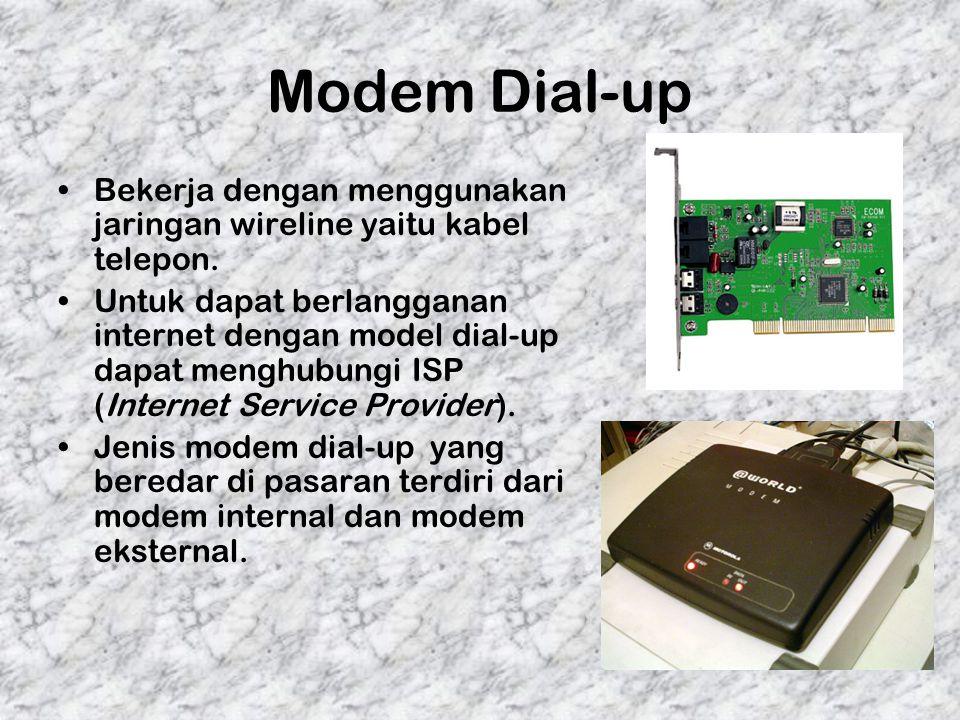 Modem Dial-up Bekerja dengan menggunakan jaringan wireline yaitu kabel telepon.