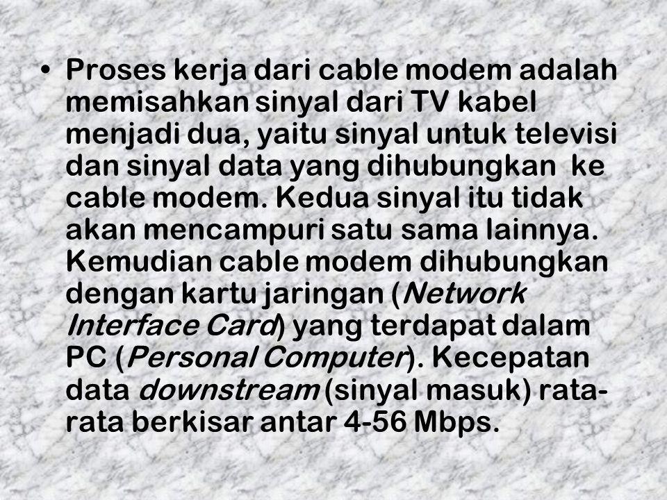 Proses kerja dari cable modem adalah memisahkan sinyal dari TV kabel menjadi dua, yaitu sinyal untuk televisi dan sinyal data yang dihubungkan ke cable modem.
