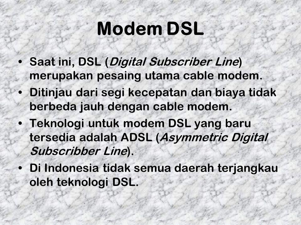 Modem DSL Saat ini, DSL (Digital Subscriber Line) merupakan pesaing utama cable modem.