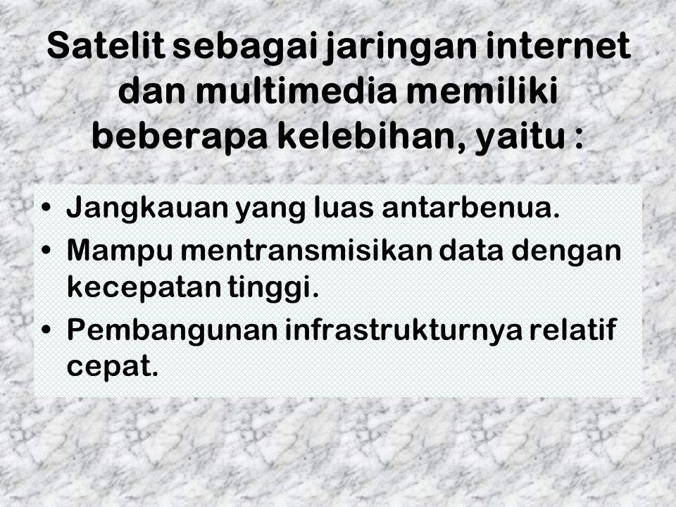 Satelit sebagai jaringan internet dan multimedia memiliki beberapa kelebihan, yaitu :