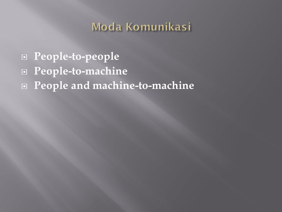 Moda Komunikasi People-to-people People-to-machine People and machine-to-machine