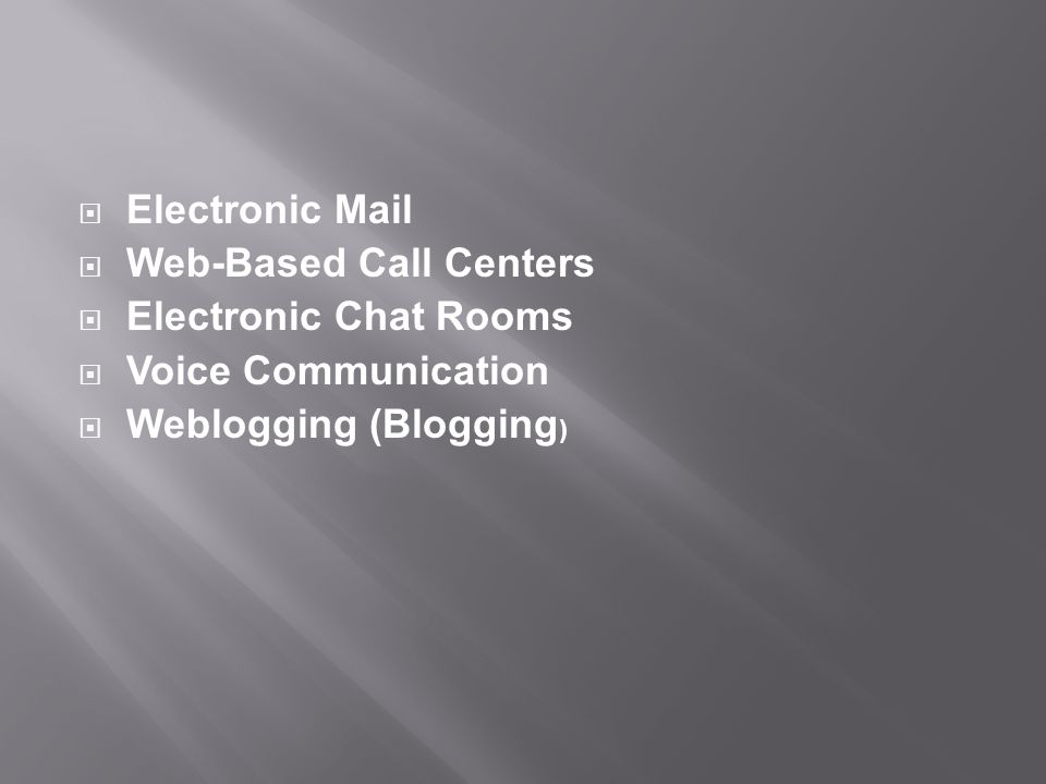 Electronic Mail Web-Based Call Centers. Electronic Chat Rooms.