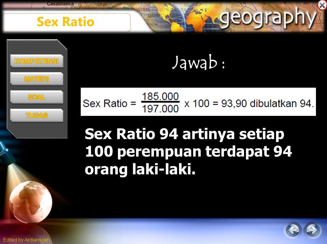 Sex Ratio Jawab : Sex Ratio 94 artinya setiap 100 perempuan terdapat 94 orang laki-laki.