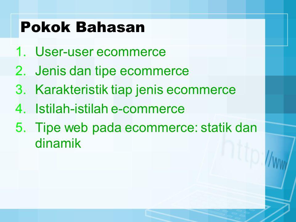 Pokok Bahasan User-user ecommerce Jenis dan tipe ecommerce