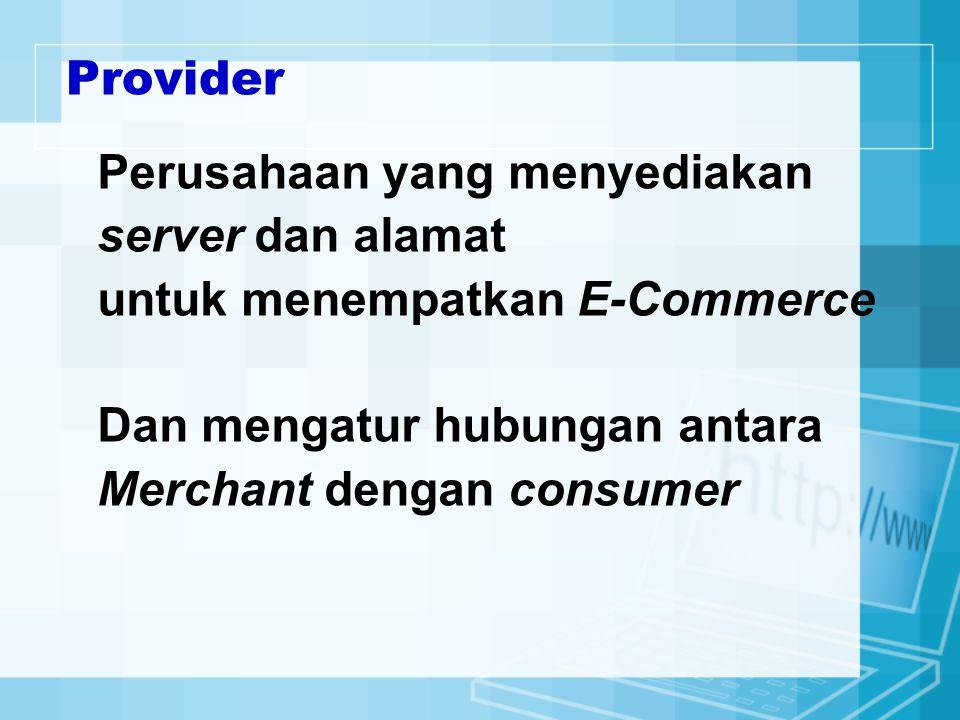 Provider Perusahaan yang menyediakan. server dan alamat. untuk menempatkan E-Commerce. Dan mengatur hubungan antara.
