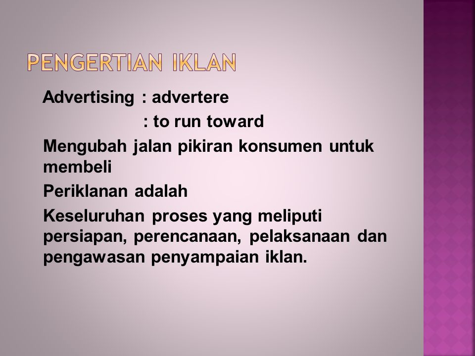 PENGERTIAN IKLAN Advertising : advertere : to run toward