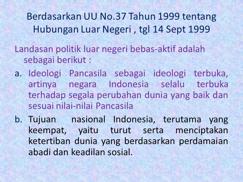 Berdasarkan UU No.37 Tahun 1999 tentang Hubungan Luar Negeri , tgl 14 Sept 1999