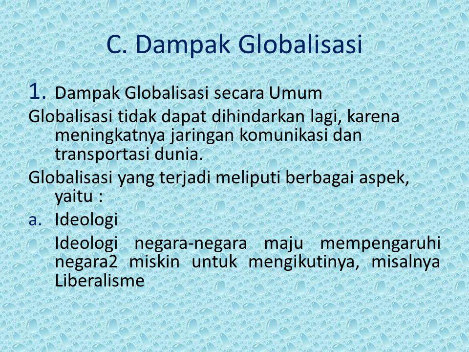 C. Dampak Globalisasi Dampak Globalisasi secara Umum