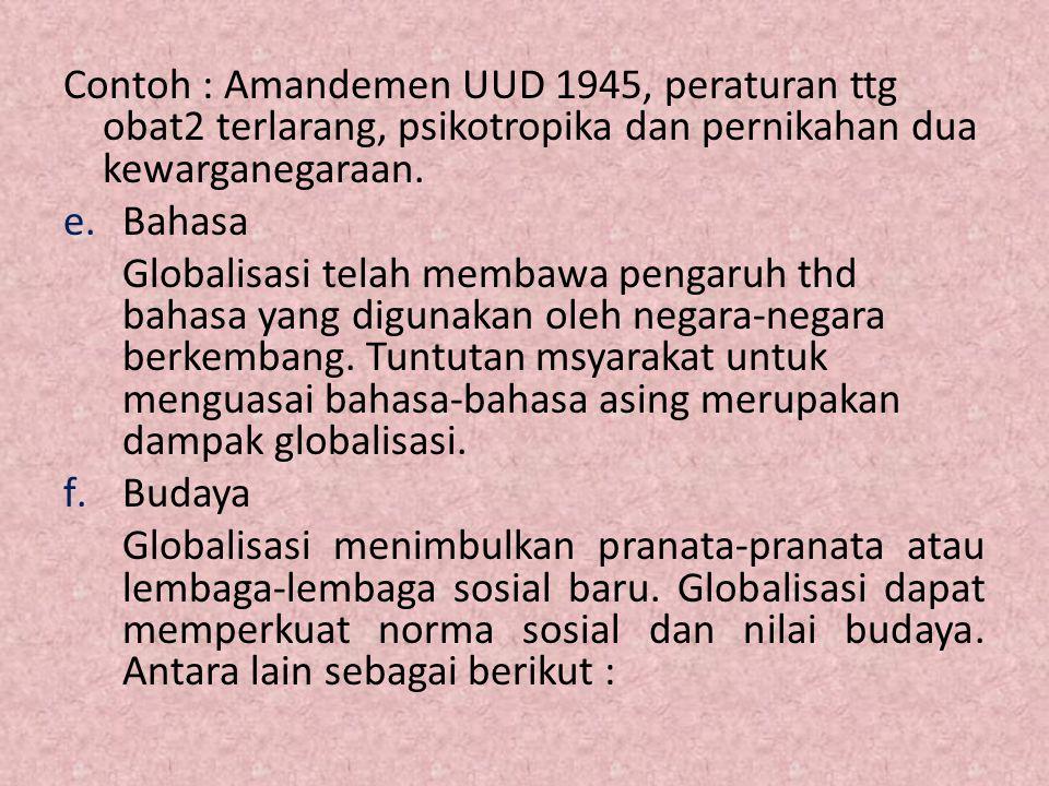 Contoh : Amandemen UUD 1945, peraturan ttg obat2 terlarang, psikotropika dan pernikahan dua kewarganegaraan.
