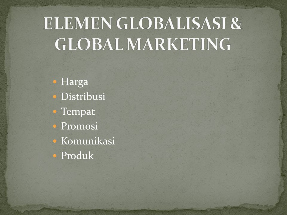 ELEMEN GLOBALISASI & GLOBAL MARKETING