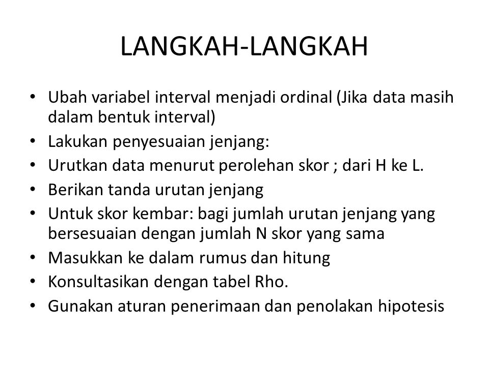 LANGKAH-LANGKAH Ubah variabel interval menjadi ordinal (Jika data masih dalam bentuk interval) Lakukan penyesuaian jenjang: