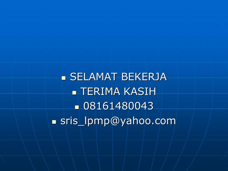 SELAMAT BEKERJA TERIMA KASIH 08161480043 sris_lpmp@yahoo.com