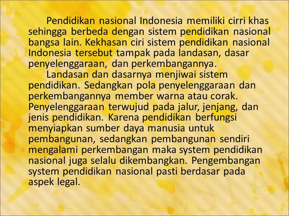 Pendidikan nasional Indonesia memiliki cirri khas sehingga berbeda dengan sistem pendidikan nasional bangsa lain.