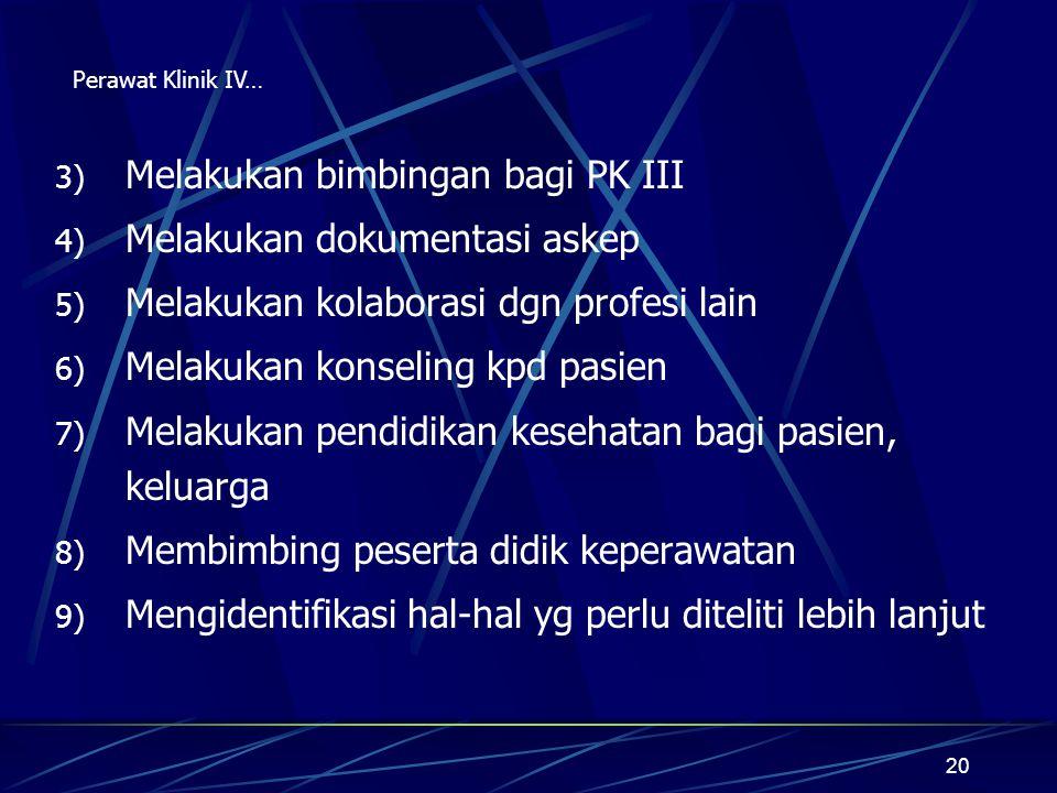 Melakukan bimbingan bagi PK III Melakukan dokumentasi askep