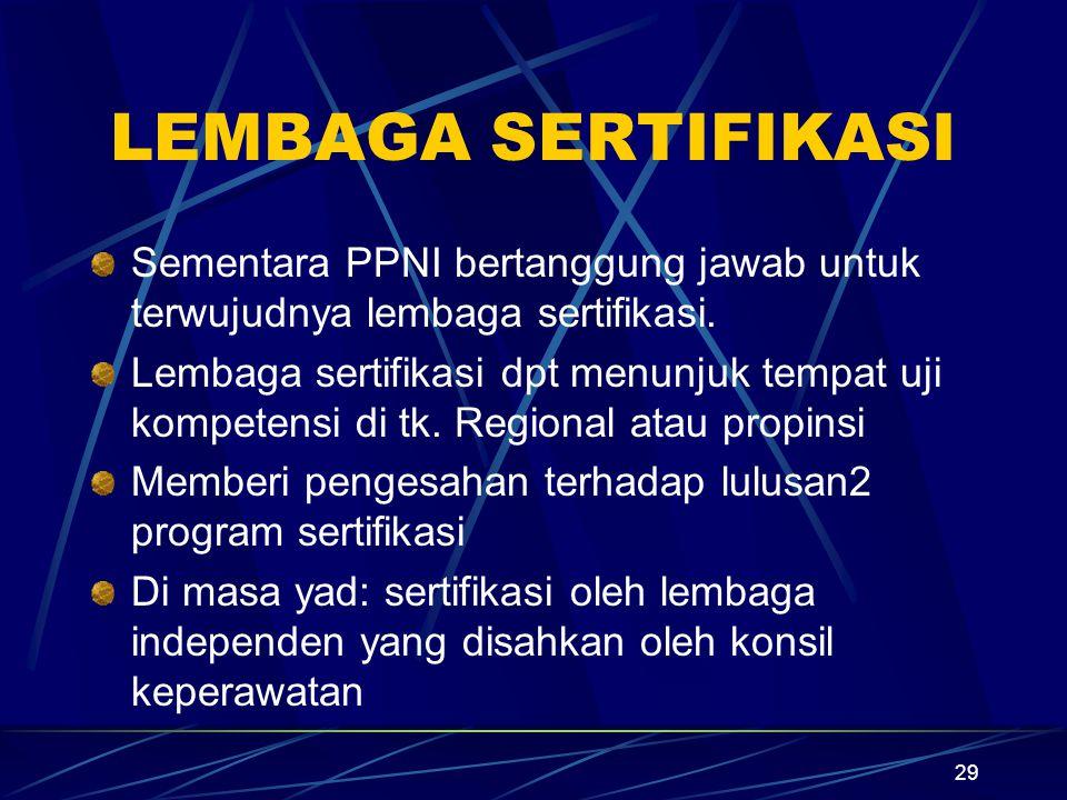 LEMBAGA SERTIFIKASI Sementara PPNI bertanggung jawab untuk terwujudnya lembaga sertifikasi.