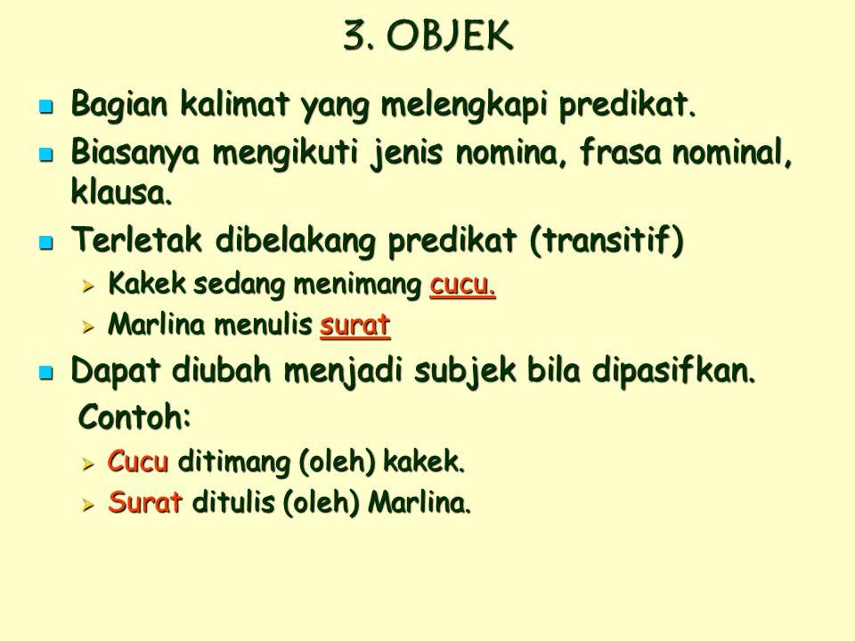3. OBJEK Bagian kalimat yang melengkapi predikat.