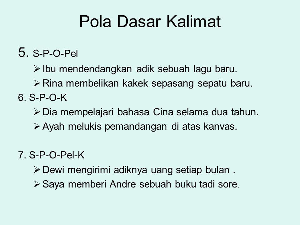 Pola Dasar Kalimat 5. S-P-O-Pel