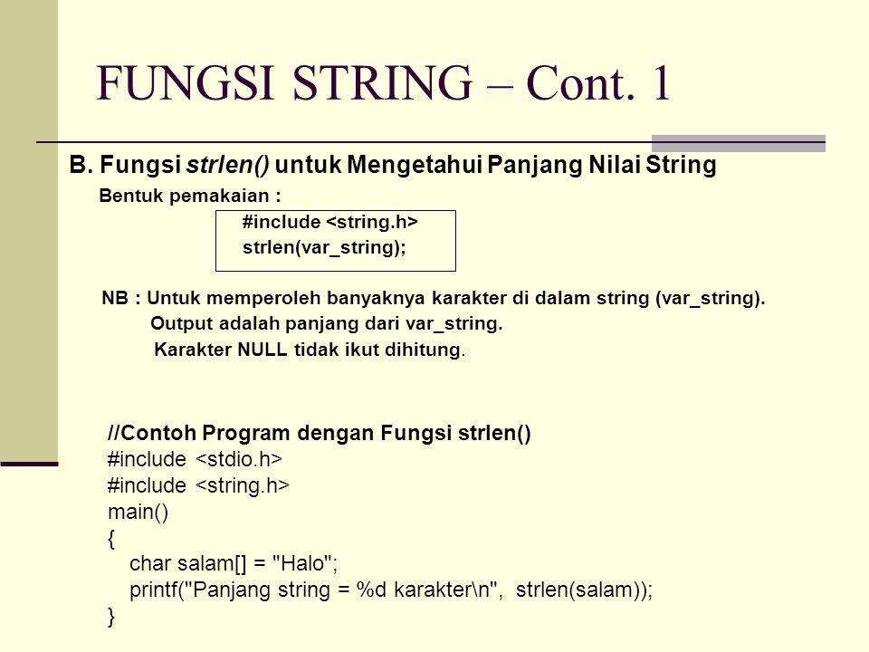FUNGSI STRING – Cont. 1 B. Fungsi strlen() untuk Mengetahui Panjang Nilai String. Bentuk pemakaian :