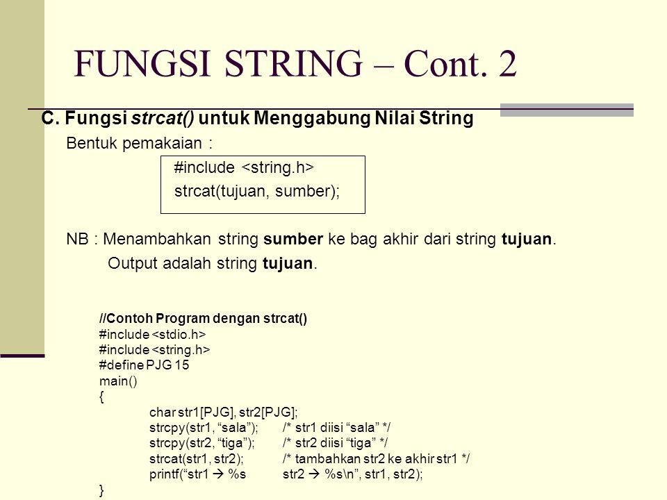 FUNGSI STRING – Cont. 2 C. Fungsi strcat() untuk Menggabung Nilai String. Bentuk pemakaian : #include <string.h>