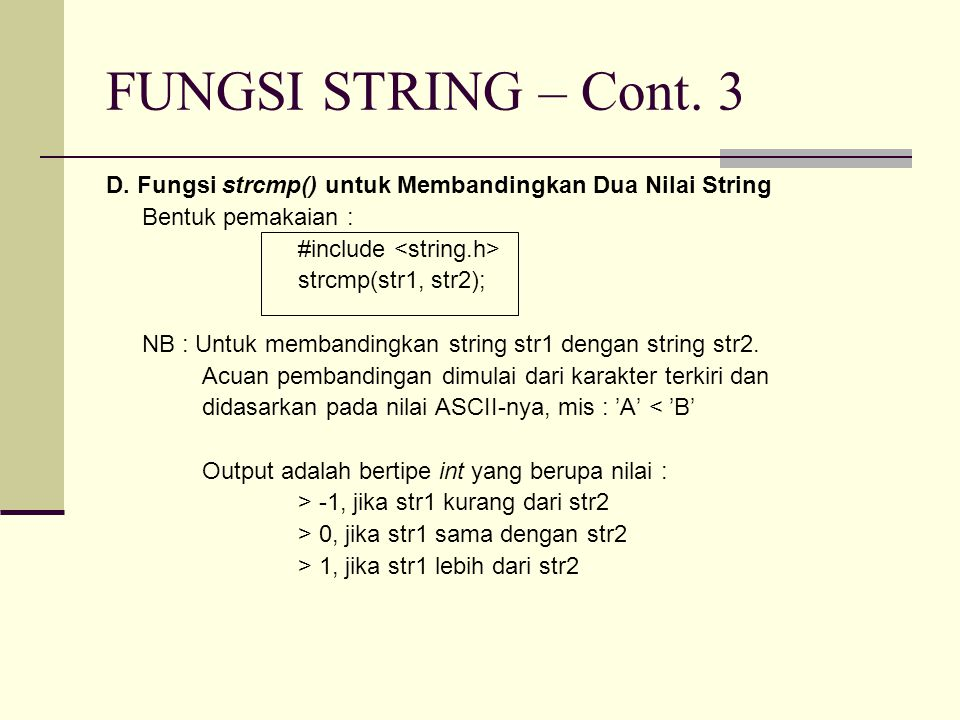FUNGSI STRING – Cont. 3 D. Fungsi strcmp() untuk Membandingkan Dua Nilai String. Bentuk pemakaian :