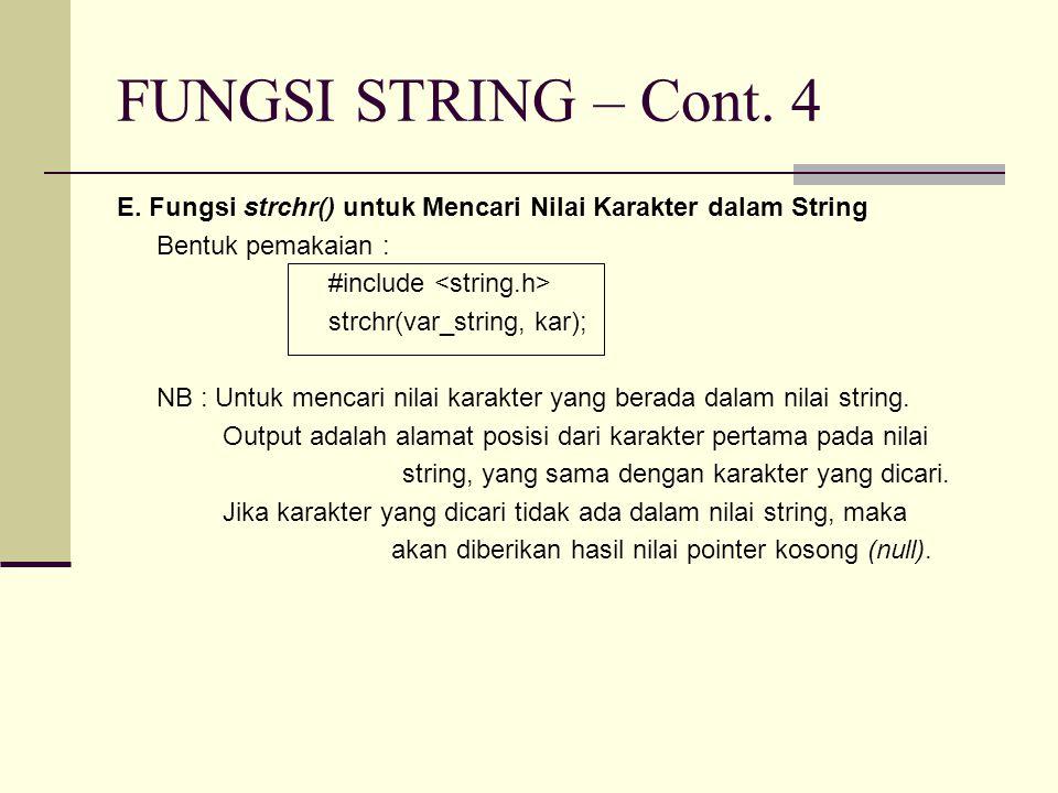 FUNGSI STRING – Cont. 4 E. Fungsi strchr() untuk Mencari Nilai Karakter dalam String. Bentuk pemakaian :