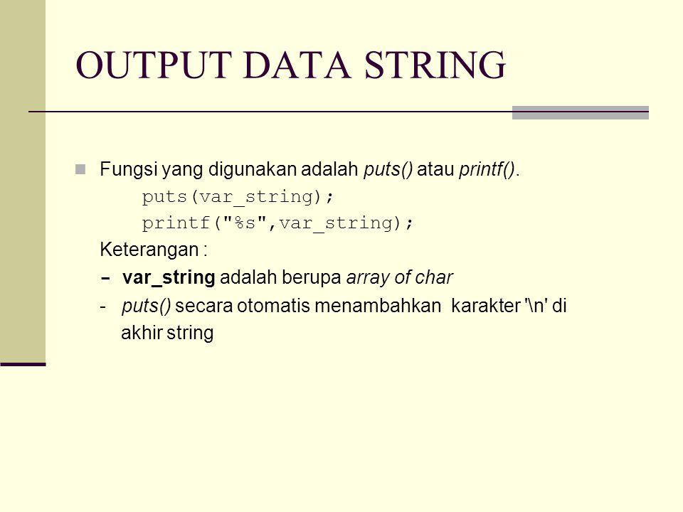 OUTPUT DATA STRING Fungsi yang digunakan adalah puts() atau printf().