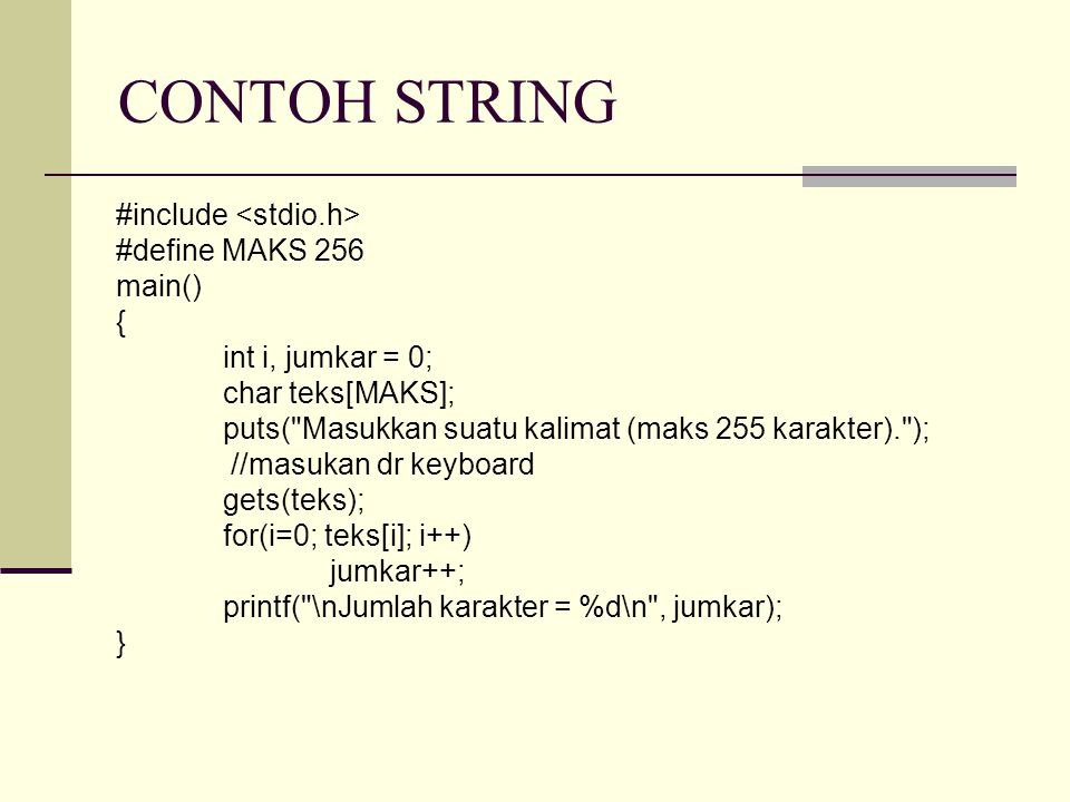 CONTOH STRING #include <stdio.h> #define MAKS 256 main() {