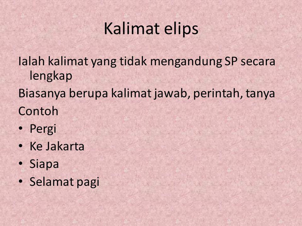 Kalimat elips Ialah kalimat yang tidak mengandung SP secara lengkap