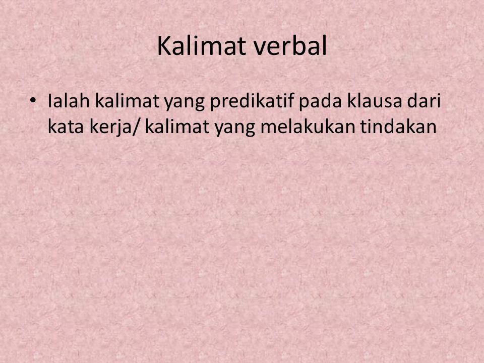 Kalimat verbal Ialah kalimat yang predikatif pada klausa dari kata kerja/ kalimat yang melakukan tindakan.