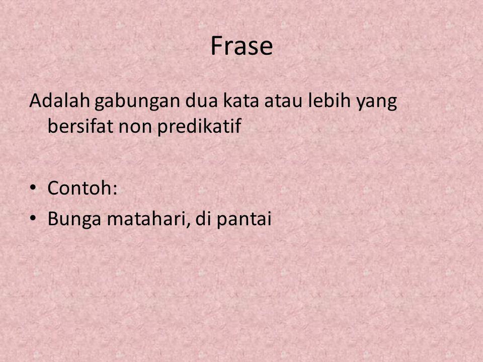 Frase Adalah gabungan dua kata atau lebih yang bersifat non predikatif