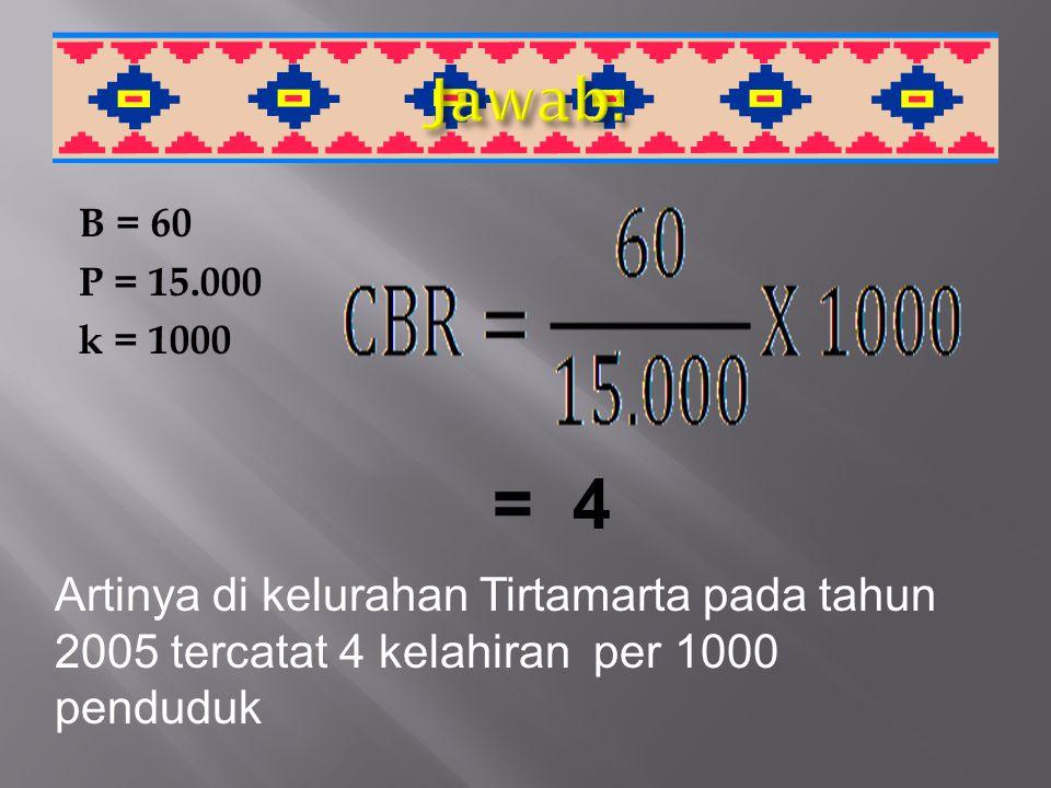 Jawab: B = 60 P = 15.000 k = 1000 = 4.