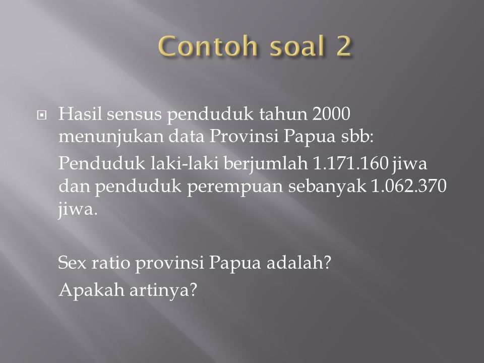Contoh soal 2 Hasil sensus penduduk tahun 2000 menunjukan data Provinsi Papua sbb: