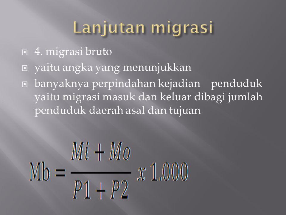 Lanjutan migrasi 4. migrasi bruto yaitu angka yang menunjukkan