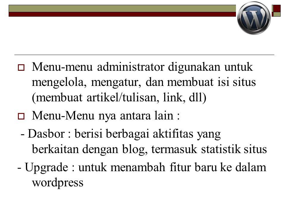 Menu-menu administrator digunakan untuk mengelola, mengatur, dan membuat isi situs (membuat artikel/tulisan, link, dll)