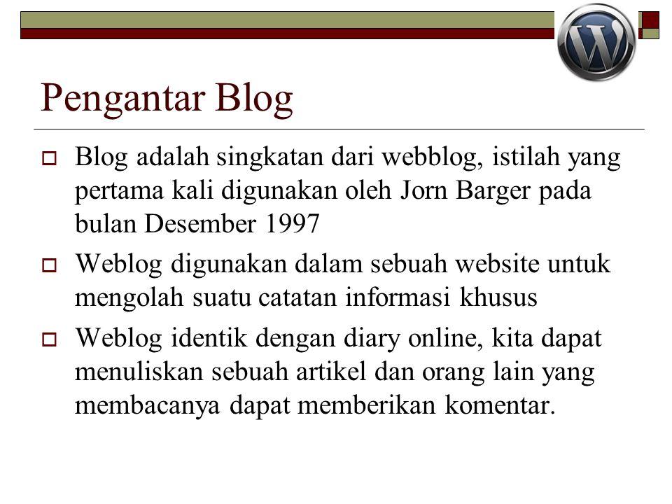 Pengantar Blog Blog adalah singkatan dari webblog, istilah yang pertama kali digunakan oleh Jorn Barger pada bulan Desember 1997.