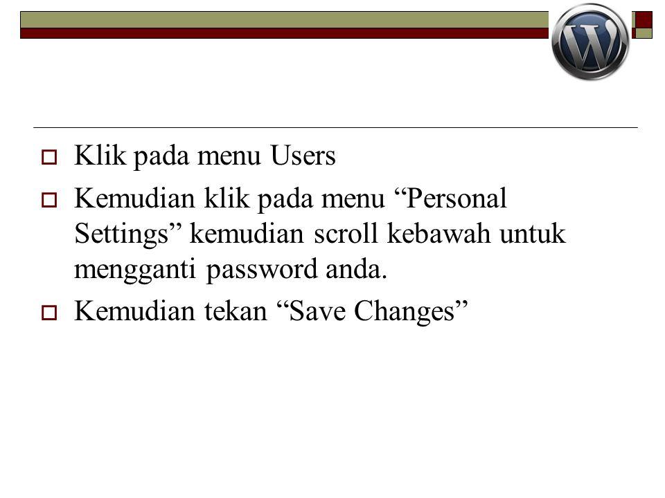 Klik pada menu Users Kemudian klik pada menu Personal Settings kemudian scroll kebawah untuk mengganti password anda.