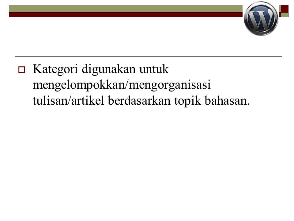 Kategori digunakan untuk mengelompokkan/mengorganisasi tulisan/artikel berdasarkan topik bahasan.