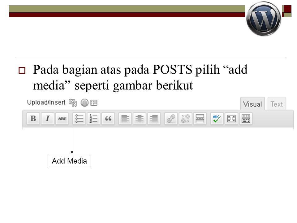 Pada bagian atas pada POSTS pilih add media seperti gambar berikut
