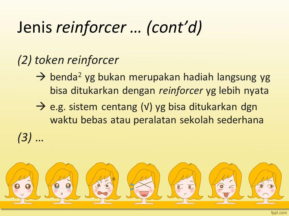 Jenis reinforcer … (cont'd)