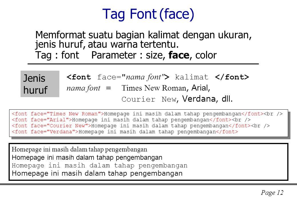 Tag Font (face) Memformat suatu bagian kalimat dengan ukuran, jenis huruf, atau warna tertentu. Tag : font Parameter : size, face, color.