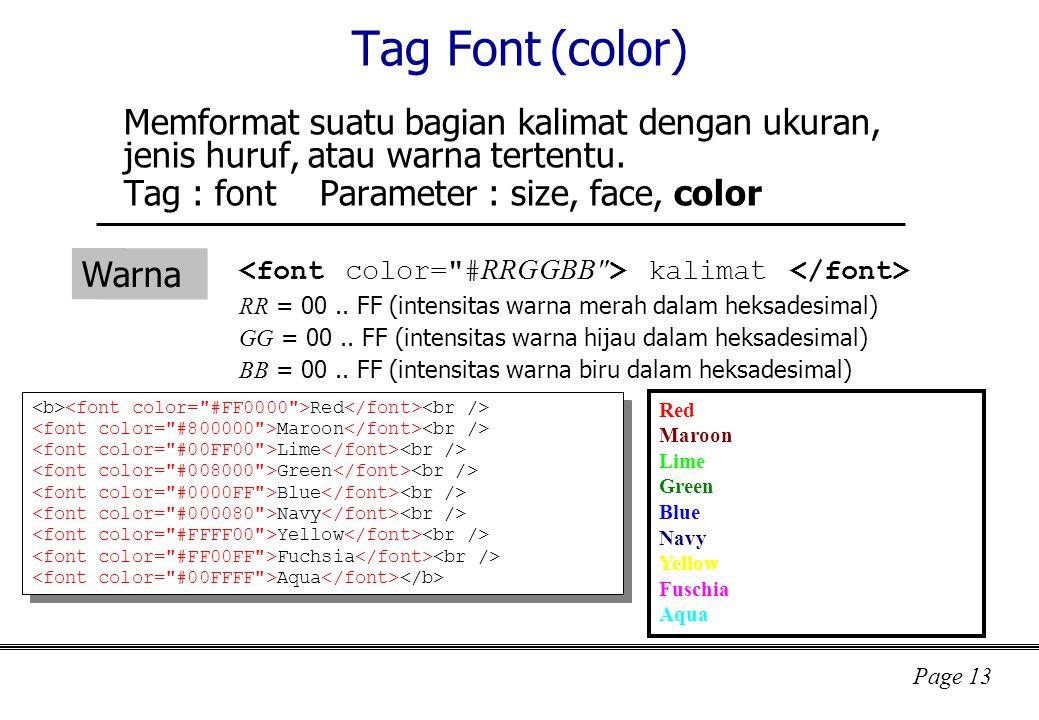 Tag Font (color) Memformat suatu bagian kalimat dengan ukuran, jenis huruf, atau warna tertentu. Tag : font Parameter : size, face, color.