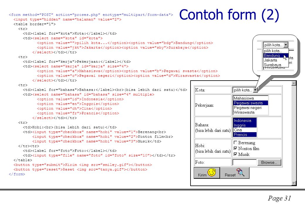 Contoh form (2) <form method= POST action= proses.php enctype= multipart/form-data > <input type= hidden name= halaman value= 2 >