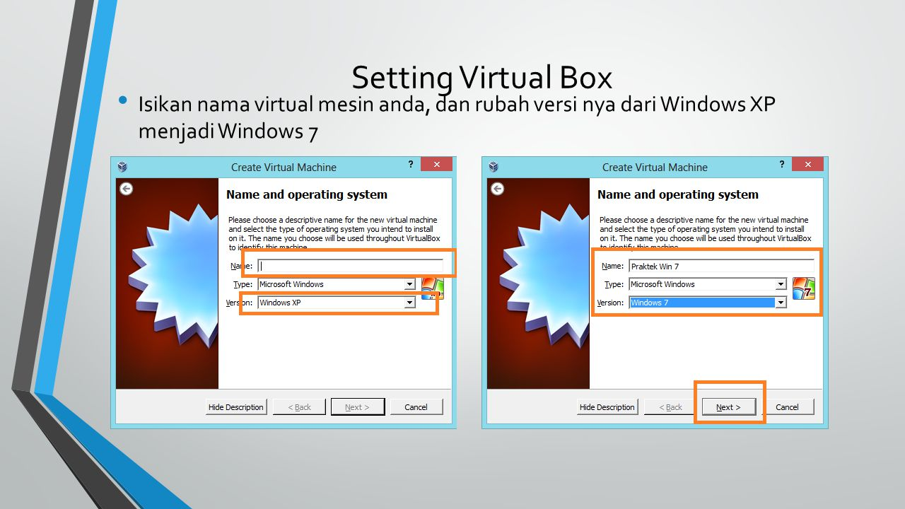 Setting Virtual Box Isikan nama virtual mesin anda, dan rubah versi nya dari Windows XP menjadi Windows 7.