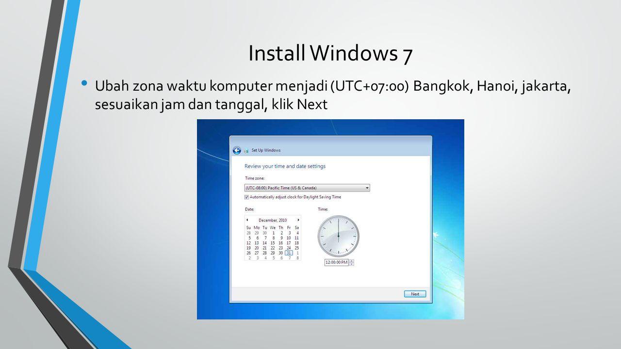 Install Windows 7 Ubah zona waktu komputer menjadi (UTC+07:00) Bangkok, Hanoi, jakarta, sesuaikan jam dan tanggal, klik Next.