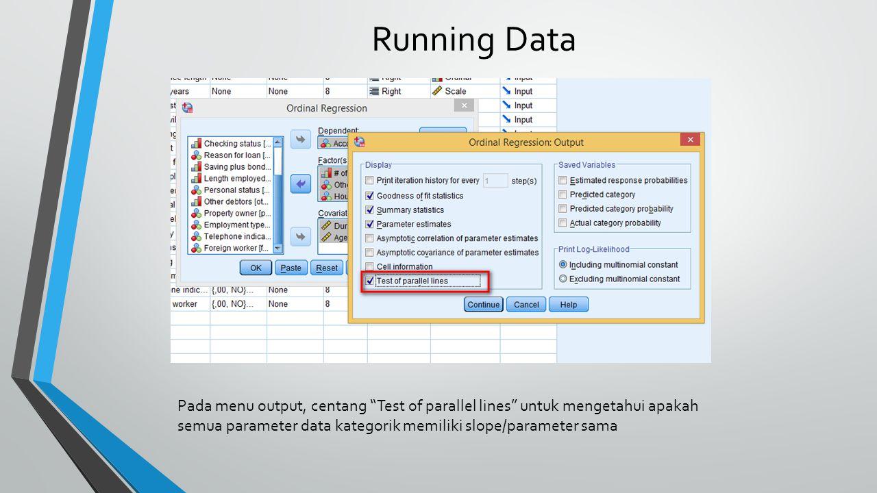Running Data Pada menu output, centang Test of parallel lines untuk mengetahui apakah semua parameter data kategorik memiliki slope/parameter sama.